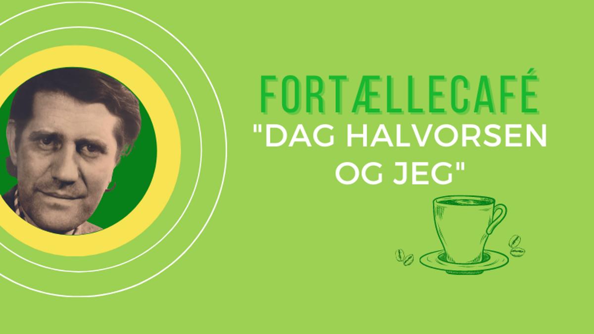 Fortællecafé: Min far Dag Halvorsen og jeg
