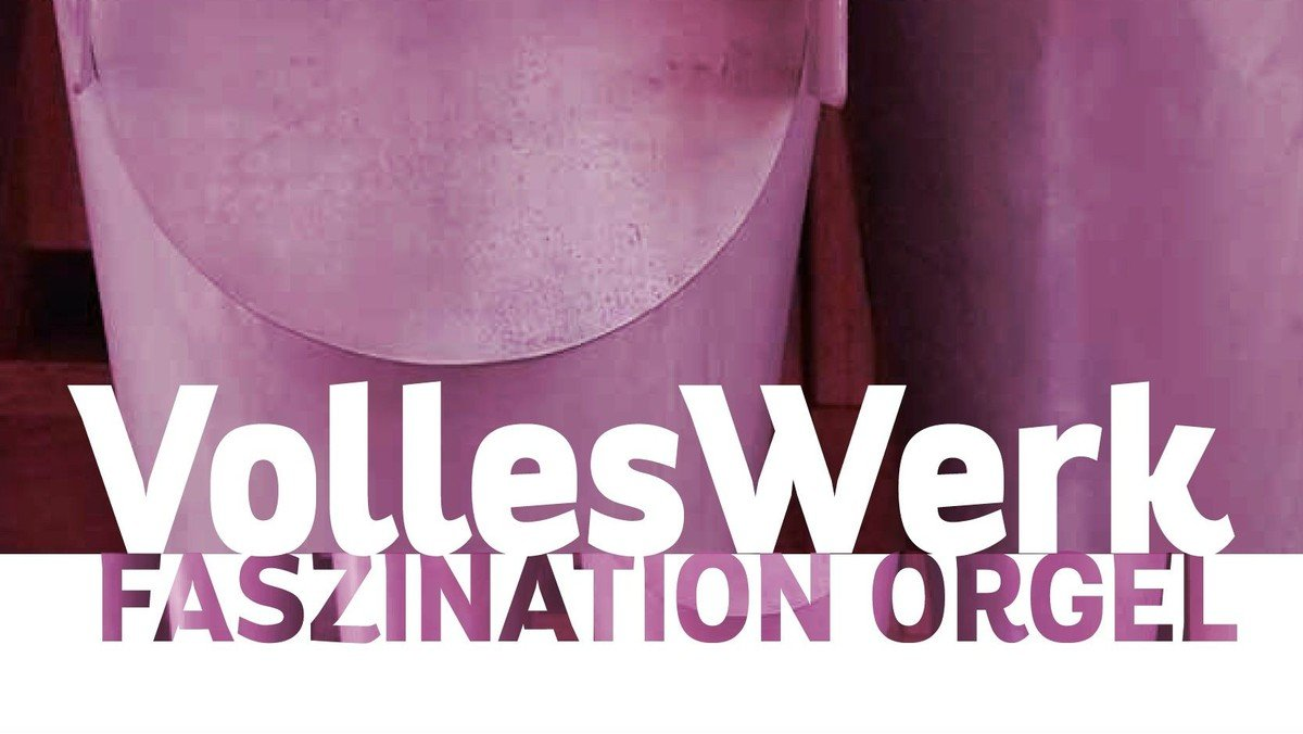 """Volles Werk"" - Faszination Orgel - Aktionstag"