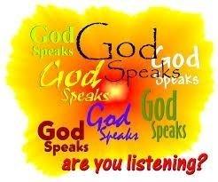 God speaks, are you listening