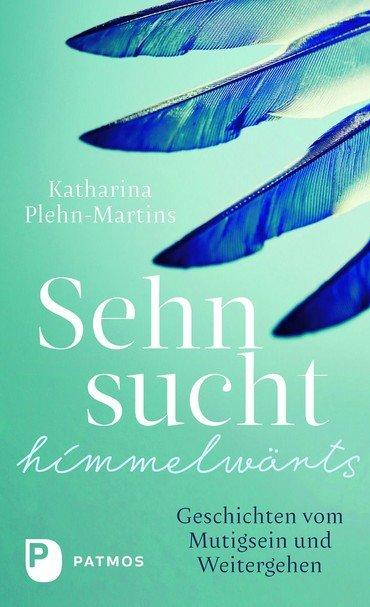 Katharina Plehn-Martins, Sehnsucht himmelwärts